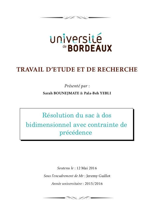 TRAVAIL D'ETUDE ET DE RECHERCHE Présenté par : Sarah BOUNEJMATE & Pala-Beh YEBLI Résolution du sac à dos bidimensionnel av...