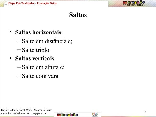 Saltos  Etapa Pré-Vestibular – Educação Física  • Saltos horizontais  – Salto em distância e;  – Salto triplo  • Saltos ve...