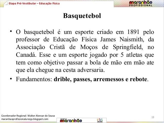 Basquetebol  Etapa Pré-Vestibular – Educação Física  • O basquetebol é um esporte criado em 1891 pelo  professor de Educaç...