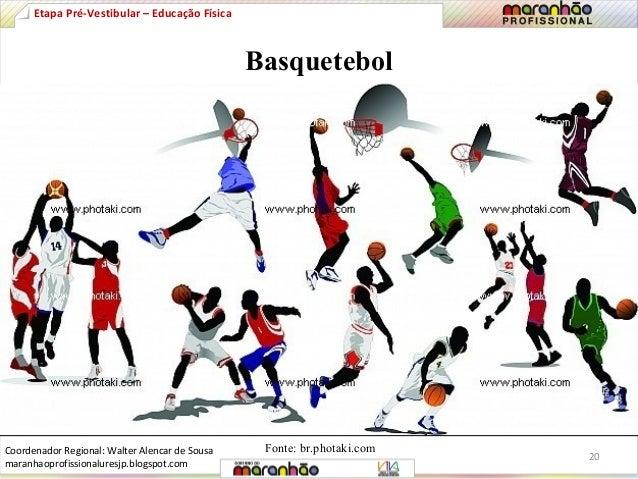 Basquetebol  Etapa Pré-Vestibular – Educação Física  Fonte: br.photaki.com  20  Coordenador Regional: Walter Alencar de So...