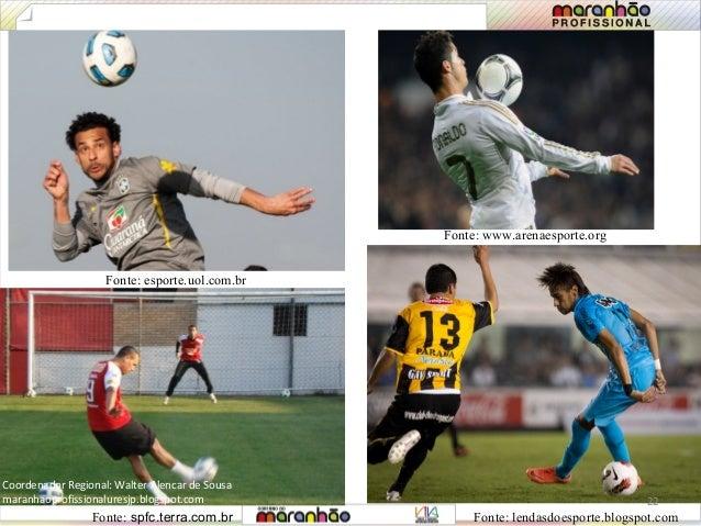 Fonte: www.arenaesporte.org  Fonte: esporte.uol.com.br  22  Coordenador Regional: Walter Alencar de Sousa  maranhaoprofiss...