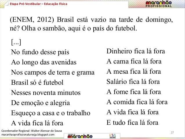 (ENEM, 2012) Brasil está vazio na tarde de domingo,  né? Olha o sambão, aqui é o país do futebol.  [...]  No fundo desse p...