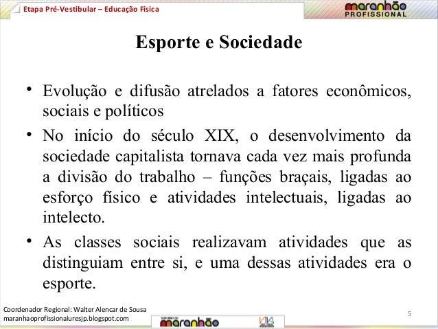 Etapa Pré-Vestibular – Educação Física  Esporte e Sociedade  • Evolução e difusão atrelados a fatores econômicos,  sociais...