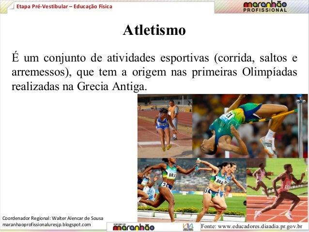 Atletismo  Etapa Pré-Vestibular – Educação Física  É um conjunto de atividades esportivas (corrida, saltos e  arremessos),...