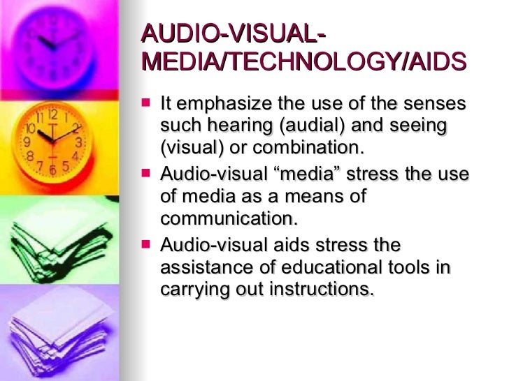 AUDIO-VISUAL-MEDIA/TECHNOLOGY/AIDS  <ul><li>It emphasize the use of the senses such hearing (audial) and seeing (visual) o...