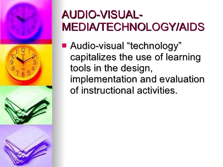 """AUDIO-VISUAL-MEDIA/TECHNOLOGY/AIDS  <ul><li>Audio-visual """"technology"""" capitalizes the use of learning tools in the design,..."""