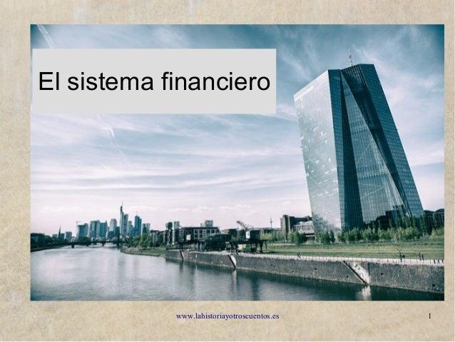 www.lahistoriayotroscuentos.es 1 El sistema financiero