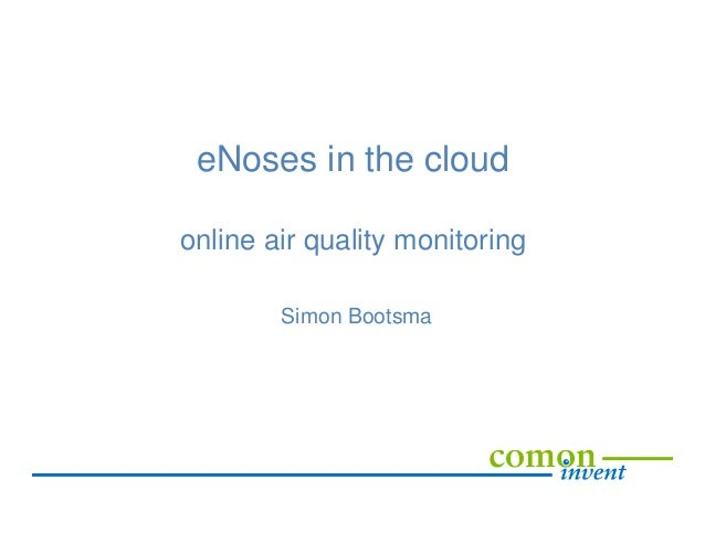 eNoses in the cloud online air quality monitoring Simon Bootsma
