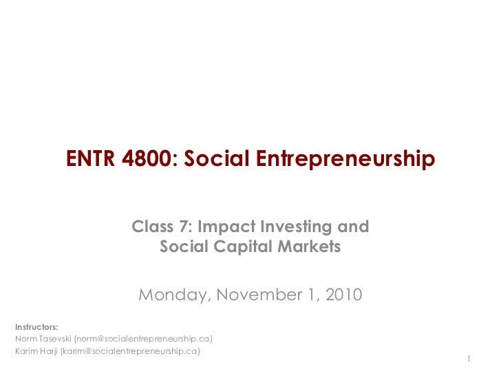 ENTR 4800: Social Entrepreneurship                           Class 7: Impact Investing and                              So...