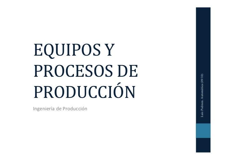 EQUIPOS Y PROCESOS DE                                      Luis Pedraza. Automática (09/10)PRODUCCIÓN Ingeniería...