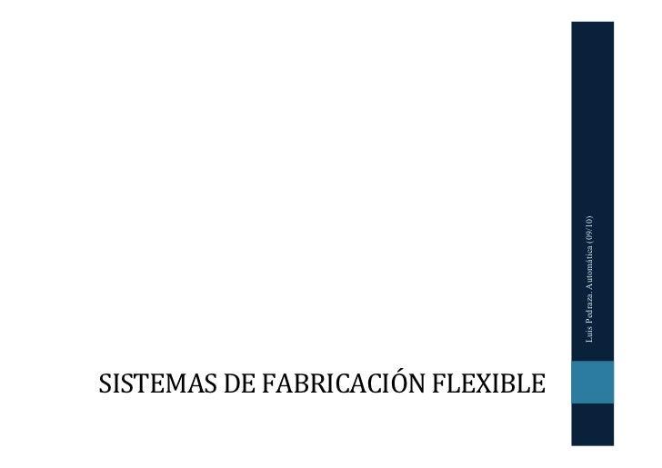 Luis Pedraza. Automática (09/10)SISTEMAS DE FABRICACIÓN FLEXIBLE