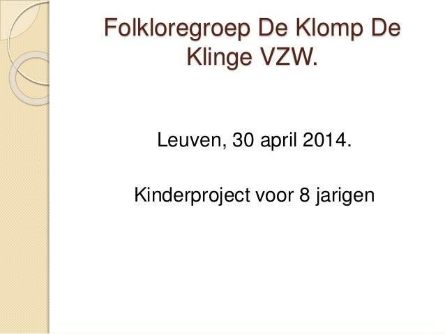 Folkloregroep De Klomp De Klinge VZW. Leuven, 30 april 2014. Kinderproject voor 8 jarigen