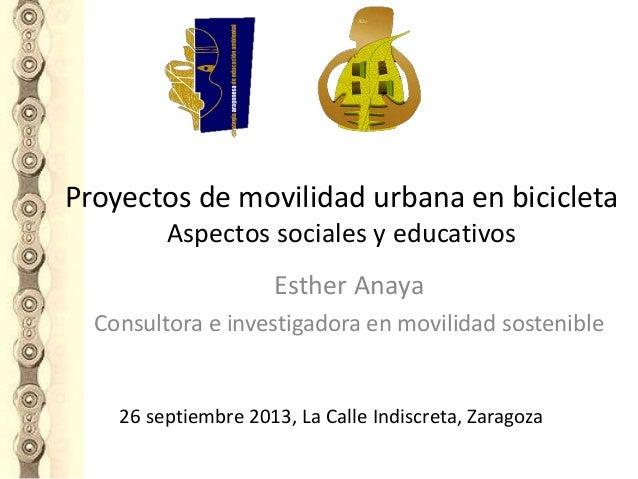 Proyectos de movilidad urbana en bicicleta Aspectos sociales y educativos Esther Anaya Consultora e investigadora en movil...