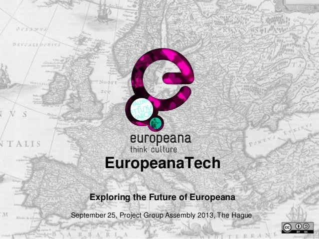 EuropeanaTech Exploring the Future of Europeana September 25, Project Group Assembly 2013, The Hague