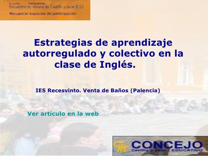 IES Recesvinto. Venta de Baños (Palencia) Estrategias de aprendizaje autorregulado y colectivo en la clase de Inglés.   Ve...