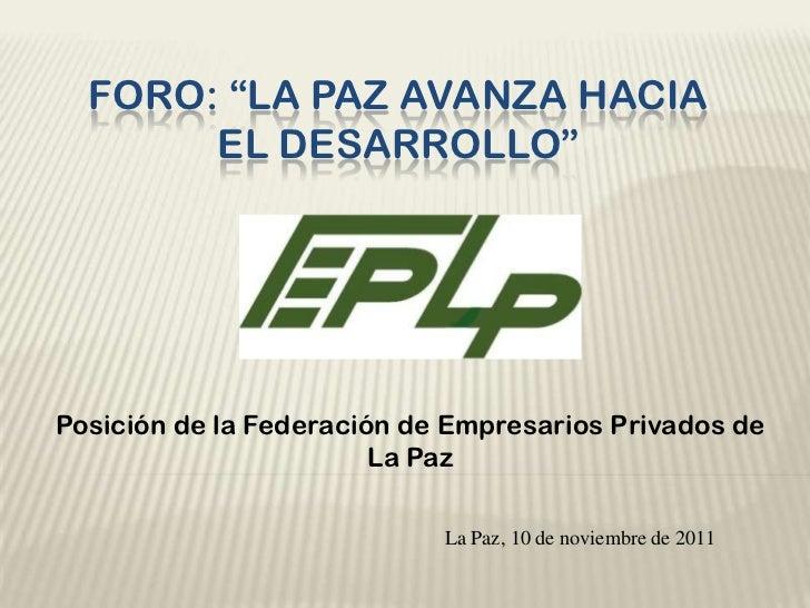 """FORO: """"LA PAZ AVANZA HACIA       EL DESARROLLO""""Posición de la Federación de Empresarios Privados de                       ..."""
