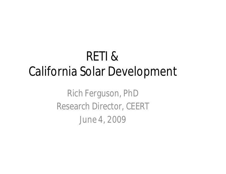RETI &California Solar Development       Rich Ferguson, PhD     Research Director, CEERT          June 4, 2009