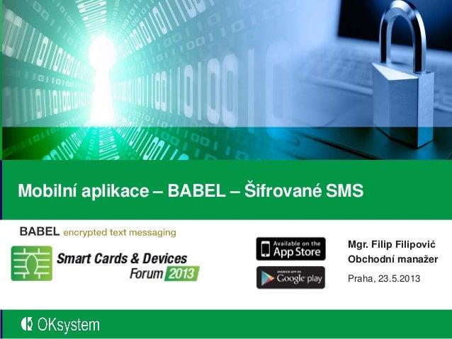 Spojujeme software, technologie a službyMobilní aplikace – BABEL – Šifrované SMSMgr. Filip FilipovićObchodní manažerPraha,...