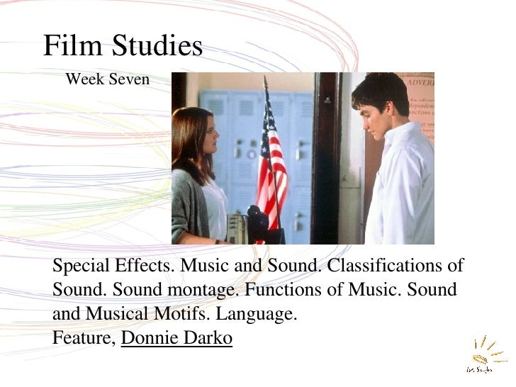 Film Studies Week Seven Special Effects. Music and Sound. Classifications of Sound. Sound montage. Functions of Music. Sou...