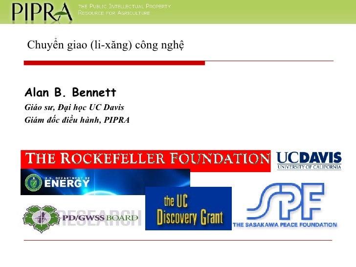 Alan B. Bennett Giáo sư, Đại học UC Davis Giám đốc điều hành, PIPRA Chuyển giao (li-xăng) công nghệ