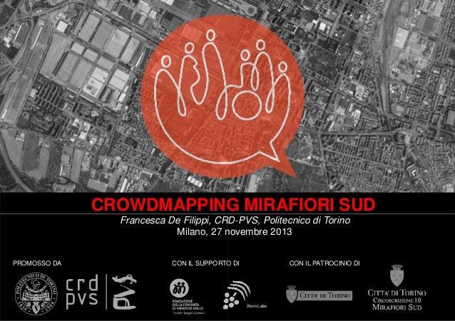 CROWDMAPPING MIRAFIORI SUD Francesca De Filippi, CRD CRD-PVS, Politecnico di Torino Milano, 27 novembre 2013 PROMOSSO DA  ...