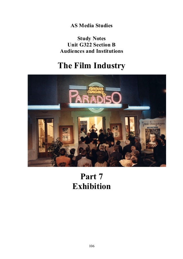 AS Media Studies      Study Notes  Unit G322 Section BAudiences and InstitutionsThe Film Industry      Part 7    Exhibitio...