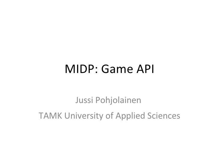 MIDP: Game API Jussi Pohjolainen  TAMK University of Applied Sciences