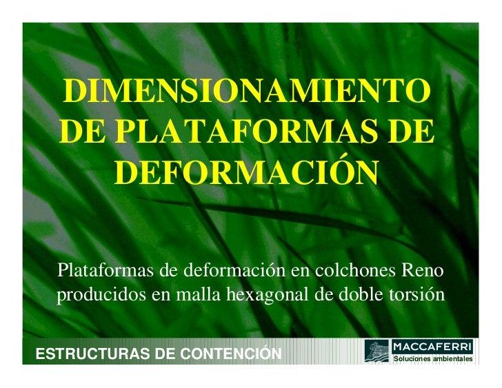 DIMENSIONAMIENTO  DE PLATAFORMAS DE     DEFORMACIÓN  Plataformas de deformación en colchones Reno  producidos en malla hex...