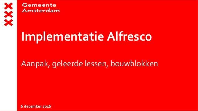 Implementatie Alfresco Aanpak, geleerde lessen, bouwblokken 6 december 2016