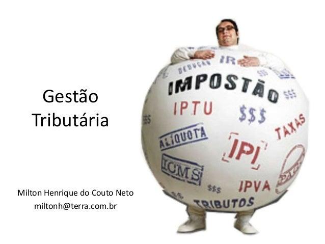 Gestão   TributáriaMilton Henrique do Couto Neto    miltonh@terra.com.br