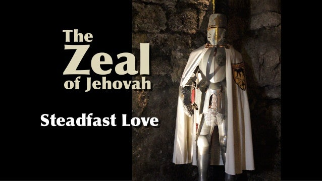 Zealof Jehovah The Steadfast Love