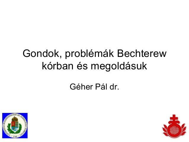 Gondok, problémák Bechterewkórban és megoldásukGéher Pál dr.