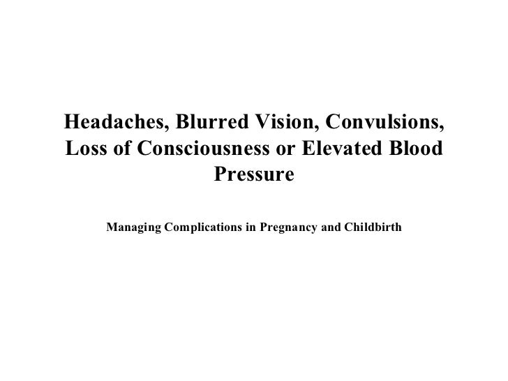 Headaches, Blurred Vision, Convulsions, Loss of Consciousness or Elevated Blood Pressure Managing Complications in Pregnan...