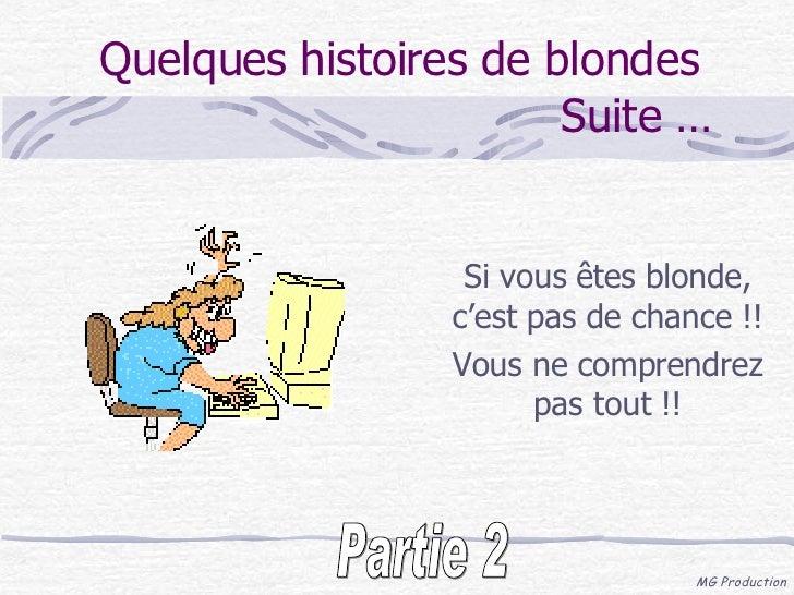 Quelques histoires de blondes  Suite … Si vous êtes blonde, c'est pas de chance !! Vous ne comprendrez pas tout !! Partie 2