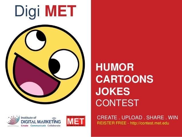HUMOR CARTOONS JOKES CONTEST CREATE . UPLOAD . SHARE . WIN REISTER FREE - http://contest.met.edu Digi MET