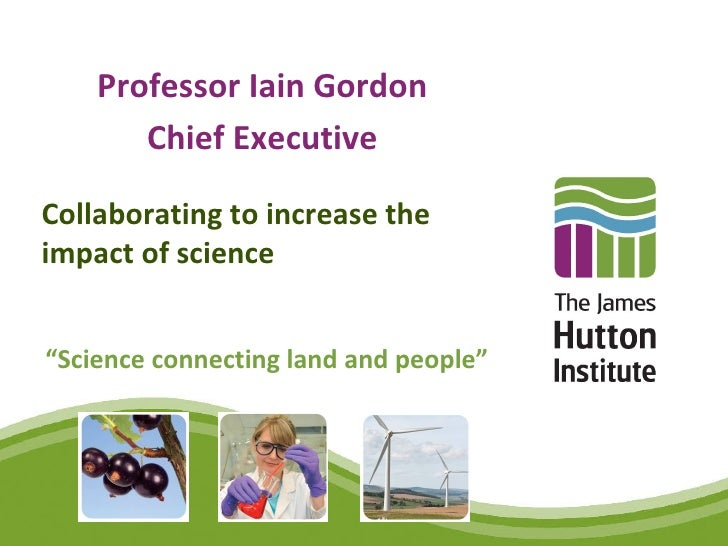 """Professor Iain Gordon       Chief ExecutiveCollaborating to increase theimpact of science""""Science connecting land and peop..."""
