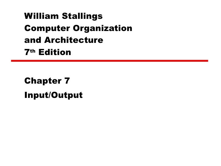 William Stallings  Computer Organization  and Architecture 7 th  Edition Chapter 7 Input/Output