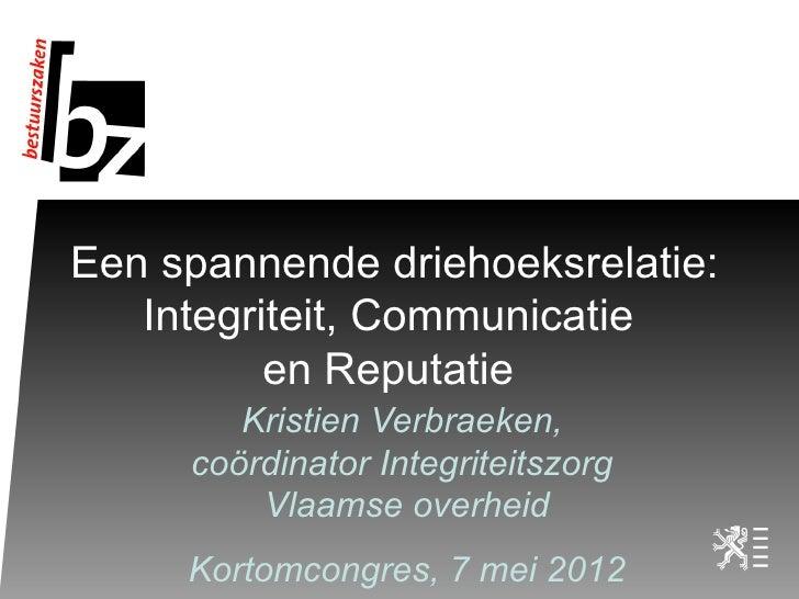 Een spannende driehoeksrelatie:   Integriteit, Communicatie          en Reputatie        Kristien Verbraeken,     coördina...