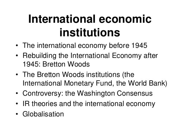 bretton woods institutions What has not changed in the last 70 years is the need for strong multilateral  institutions yet national political support for the bretton woods institutions – the.