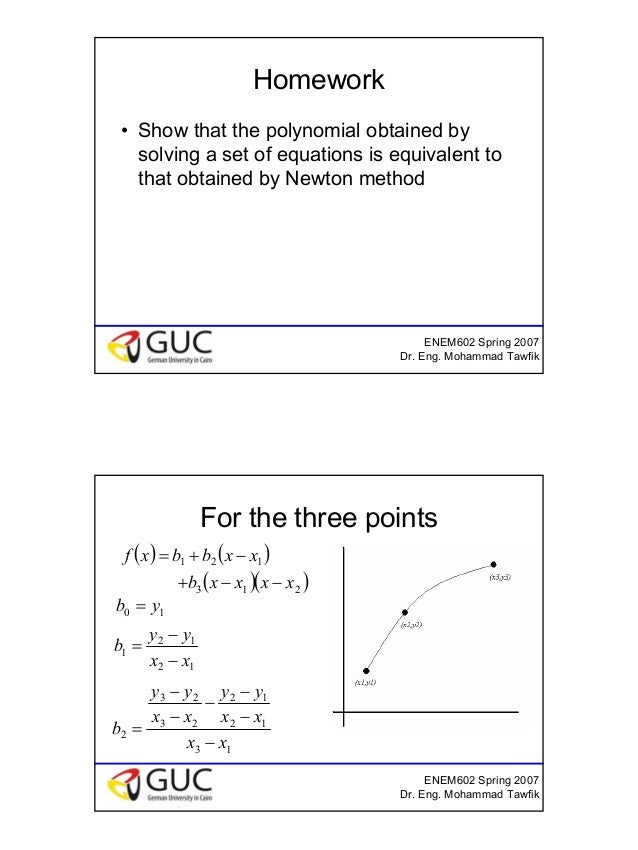 12 ENEM602 Spring 2007 Dr. Eng. Mohammad Tawfik Homework • Show that the polynomial obtained by solving a set of equations...