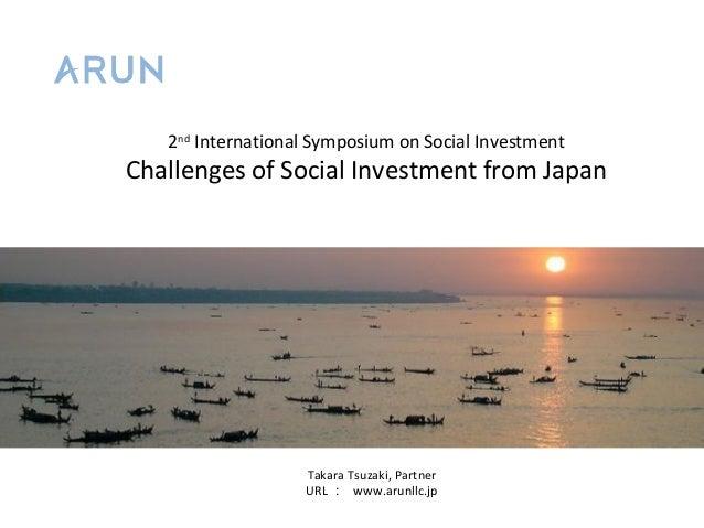 2nd International Symposium on Social Investment  Challenges of Social Investment from Japan  Takara Tsuzaki, Partner URL ...