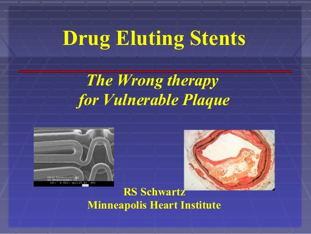 Drug Eluting Stents The Wrong therapy for Vulnerable Plaque RS Schwartz Minneapolis Heart Institute