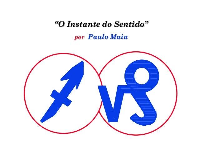 """""""O Instante do Sentido""""    por Paulo Maia"""