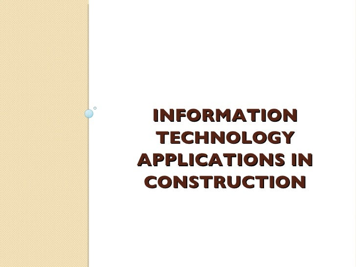 INFORMATION TECHNOLOGY APPLICATIONS IN CONSTRUCTION