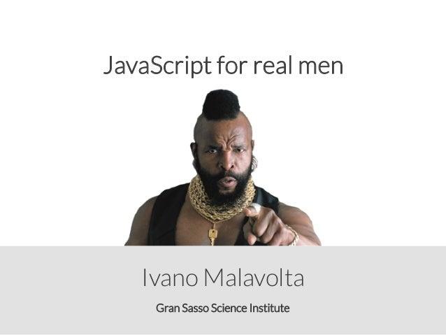 Gran Sasso Science Institute Ivano Malavolta JavaScript for real men
