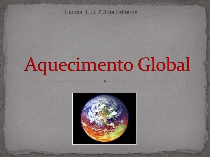 Escola  E.B. 2,3 de Briteiros<br /> Aquecimento Global<br />