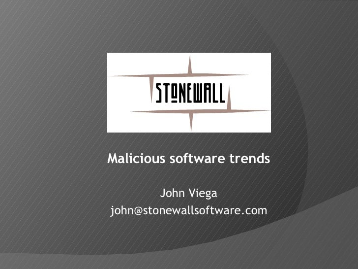 Malicious software trends John Viega [email_address]