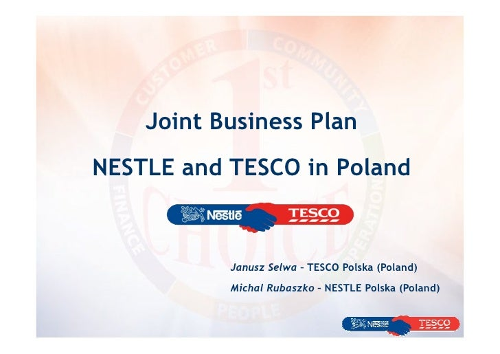 Joint Business Plan NESTLE and TESCO in Poland               Janusz Selwa – TESCO Polska (Poland)            Michal Rubasz...