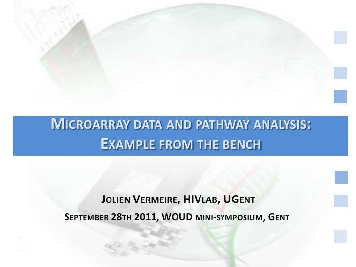 Microarray data andpathway analysis:<br />Examplefrom the bench<br />Jolien Vermeire, HIVlab, UGent<br />September 28th 20...