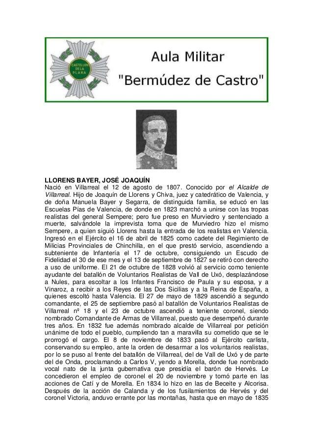 LLORENS BAYER, JOSÉ JOAQUÍN Nació en Villarreal el 12 de agosto de 1807. Conocido por el Alcalde de Villarreal. Hijo de Jo...
